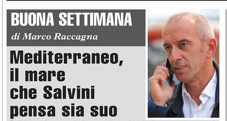 """Buona Settimana di Marco Raccagna: """"Mediterraneo, il mare che Salvini pensa sia suo'"""