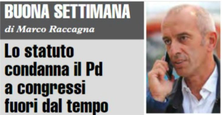 """Buona Settimana di Marco Raccagna: """"Lo statuto condanna il Pd a congressi fuori dal tempo'"""