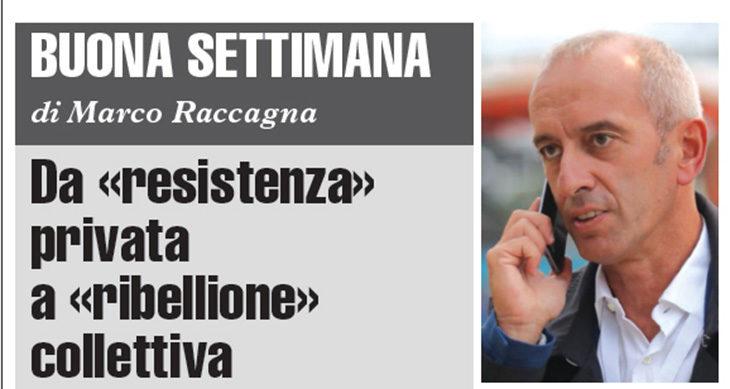 Buona Settimana di Marco Raccagna: Da «resistenza» privata a «ribellione» collettiva