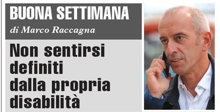 """Buona Settimana di Marco Raccagna: """"Non sentirsi definiti dalla propria disabilità'"""