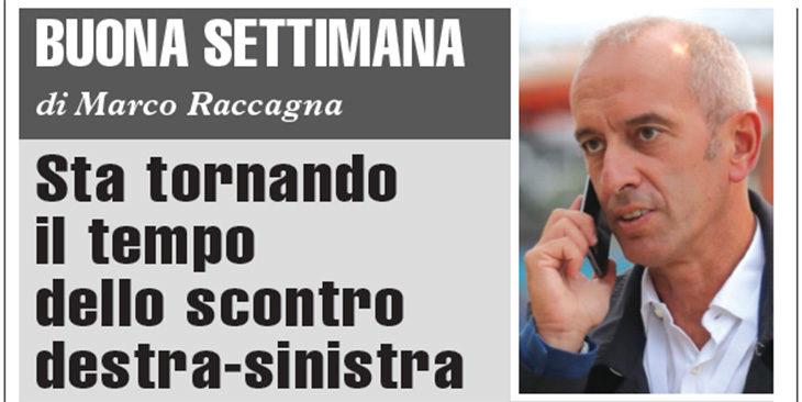 Buona Settimana di Marco Raccagna: Sta tornando il tempo dello scontro destra-sinistra