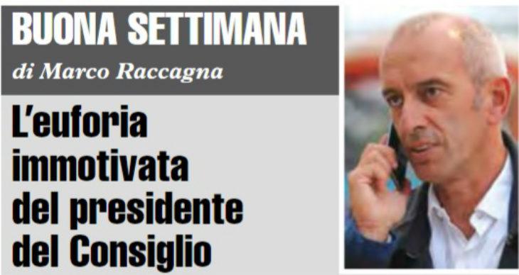 """Buona Settimana di Marco Raccagna: """"L'euforia immotivata del presidente del Consiglio'"""
