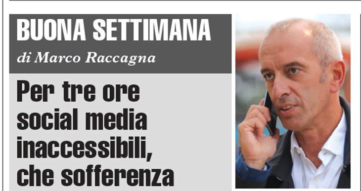 Buona Settimana di Marco Raccagna: Per tre ore social media inaccessibili, che sofferenza