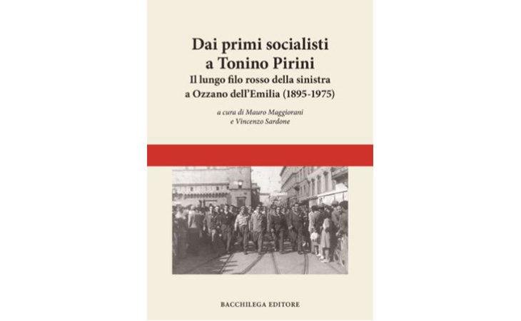 «Dai primi socialisti a Tonino Pirini», il libro di Bacchilega Editore sulla storia del sindaco amato dagli ozzanesi