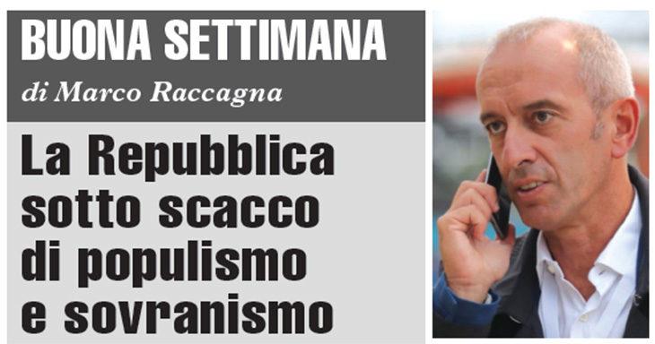 Buona Settimana di Marco Raccagna: La Repubblica sotto scacco di populismo e sovranismo